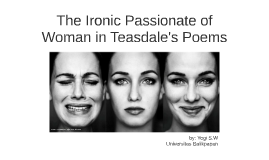 The Ironic Passionate of Woman in Teasdale's Poems