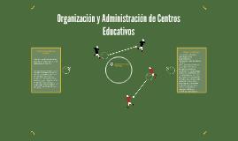 Organizacion y Administracion de Centros Educativos