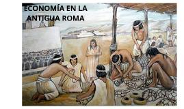 Copy of Economía en la Roma antigua (primeras economias del mundo).