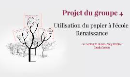 Projet du groupe 4: Utilisation du papier à l'école Renaissa