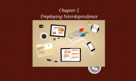 Chp. 5 Employing Interdependence