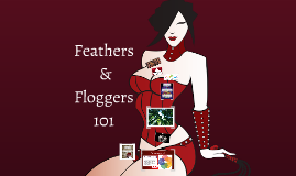 Feathers & Floggers 101