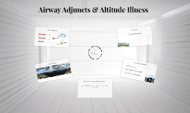 ATGR 501: Airway Adjuncts & Altitude Illness