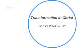 Transformation in Christ - SFC CLP Talk 12