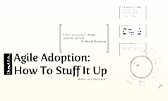Agile Adoption: How To Stuff It Up