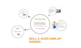 SKILL 3: AVOID SIMILAR SOUNDS