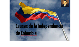 CAUSAS DE LA INDEPENDENCIA DE COLOMBIA