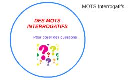 DES MOTS INTERROGATIFS