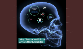 Observation Skills to Develop New Knowledge