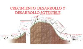 CRECIMIENTO, DESARROLLO Y DESARROLLO SOTENIBLE