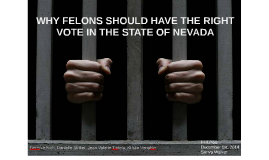 WHY FELONS SHOULD HAVE THE RIGHT
