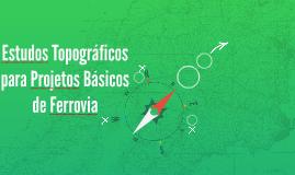 Estudos Topográficos para Projetos básicos de Ferrovia
