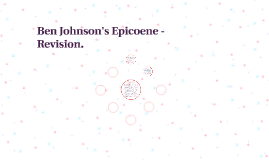 Ben Johnson's Epicoene - Revision.