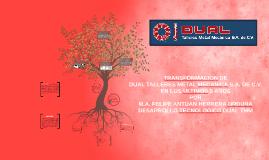 TRANSFORMACION DE DUAL TALLERES METAL MECANICA S.A. DE C.V.
