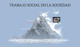 TRABAJO SOCIAL EN LA SOCIEDAD