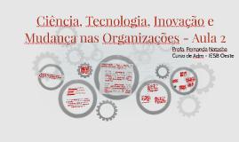 Copy of Ciência, Tecnologia, Inovação e Mudança nas Organizações - A