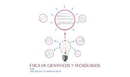 ÉTICA DE CIENTÍFICOS Y TECNÓLOGOS