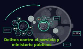 Delitos contra el servicio y ministerio públicos