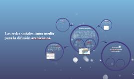 Las redes sociales como medio para la difusión archivistica.