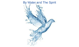 By Water and The Spirit