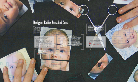 designer babies pros cons essay Developments in stem cell research and in vitro techniques have led us to the theory that sometime in the near future, designer babies may exist pros people get what they want in at least the physical features of the child they conceive inheritable genetic diseases could be avoided cons it just seems.