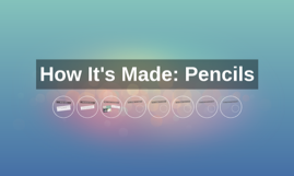 How It's Made: Pencils