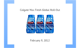 colgate max fresh: global brand roll-out essay Read this full essay on colgate-palmolive case study also precision needs to be communicated and branded, and to the consumer in such a way that it is more desirable than colgate-palmolive is global no 1 in oral care products business, particularly in oral chemical products such as toothpaste.