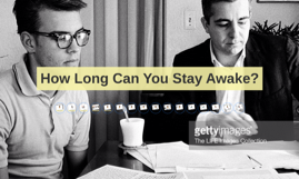 How Long Can You Stay Awake?