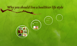 Why you should live a healtheir life style