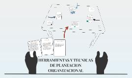 HERRAMIENTAS Y TECNICAS DE PLANEACION ORGANIZACIONAL