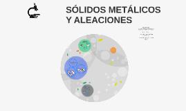 SÓLIDOS METÁLICOS Y ALEACIONES
