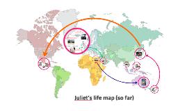 Juliet's life map so far