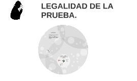 LEGALIDAD DE LA PRUEBA