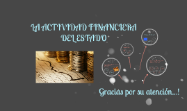 Copy of Copy of LA ACTIVIDAD FINANCIERA DEL ESTADO