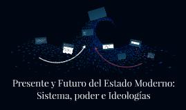 Presente y Futuro del Estado Moderno: Sistema, poder e Ideol