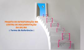 PROJETO DE ESTRUTURAÇÃO DO CENTRO DE DOCUMENTAÇÃO DA SEC/BA