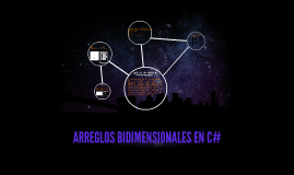 ARREGLOS BIDIMENSIONALES EN C#