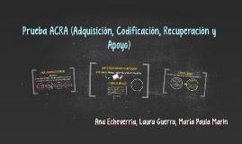 Copy of Prueba ACRA (Adquisición, Codificación, Recuperación y Apoyo