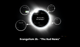 "Evangelism 2b - ""The Bad News"""