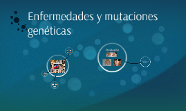 Enfermedades y mutaciones genéticas