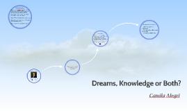 Dreams, Knowledge or Both?