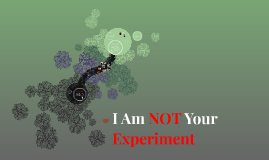 I Am NOT Your Experiment