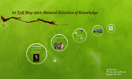 #2 ToK May 2016: Natural Selection of Knowledge