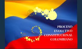Copy of PROCESO EVOLUTIVO CONSTITUCIONAL COLOMBIANO