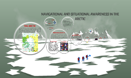 NAVIGATIONAL AND SITUATIONAL AWARENESS IN THE ARCTIC