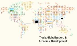 Trade, Globalization, & Economic Development