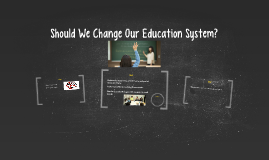 Should We Change Our Education System?