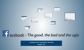 Facebook: the good, the bad and the ugly