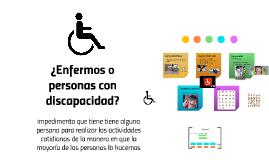 ¿Enfermos o personas con discapacidad