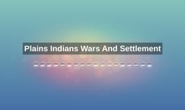 Plains Indians Wars And Settlement